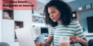 Gana Dinero Trabajando En Internet