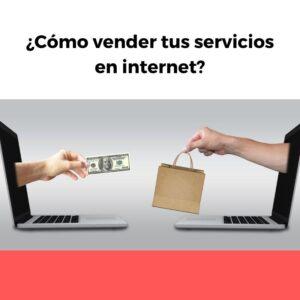 CÓMO VENDER TUS SERVICIOS POR INTERNET
